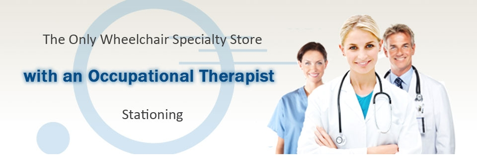 The Only Wheelchair Specialty Store with an Occupational Therapist Stationing