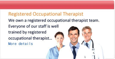 Our Unique Advantages. Registered Occupational Therapist. We own a registered occupational therapist team. Everyone of our staff is well trained by registered occupational therapists...